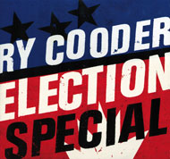 Election Special Ry Cooder